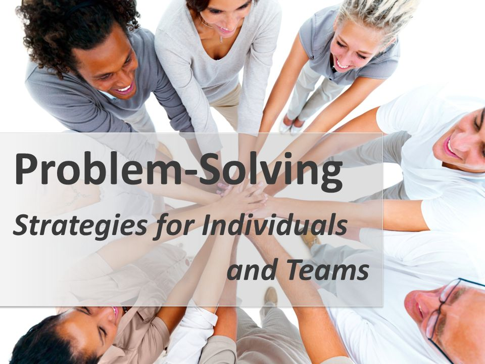 Strategies for Individuals Problem-Solving and Teams