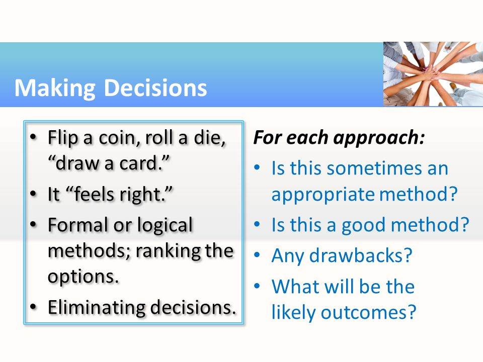Flip a coin, roll a die, draw a card. It feels right. Formal or logical methods; ranking the options.