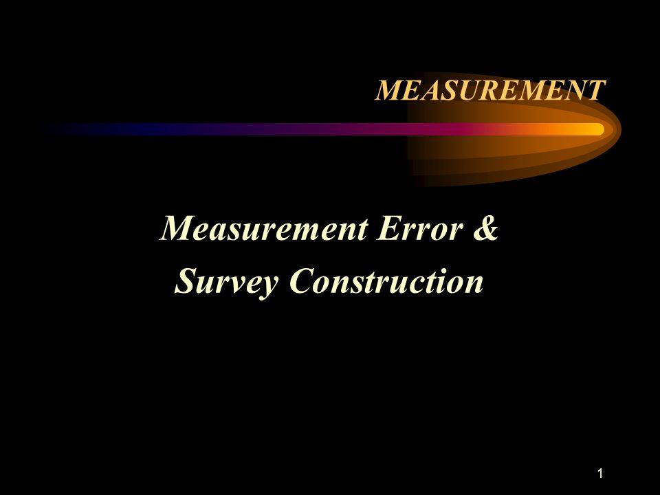 1 MEASUREMENT Measurement Error & Survey Construction