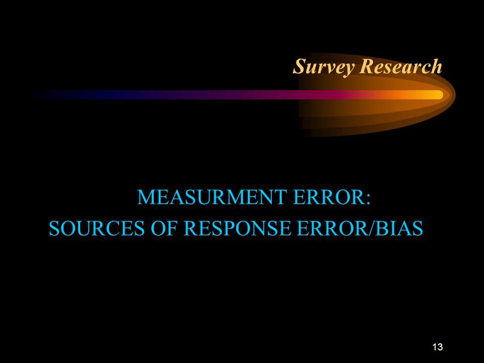 13 Survey Research MEASURMENT ERROR: SOURCES OF RESPONSE ERROR/BIAS