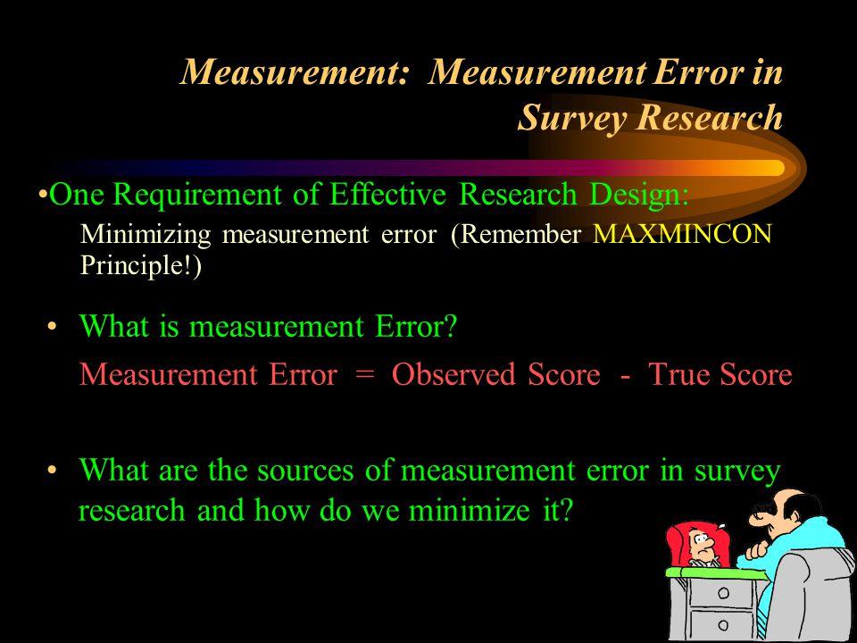 2 Measurement: Measurement Error in Survey Research What is measurement Error? Measurement Error = Observed Score - True Score What are the sources of