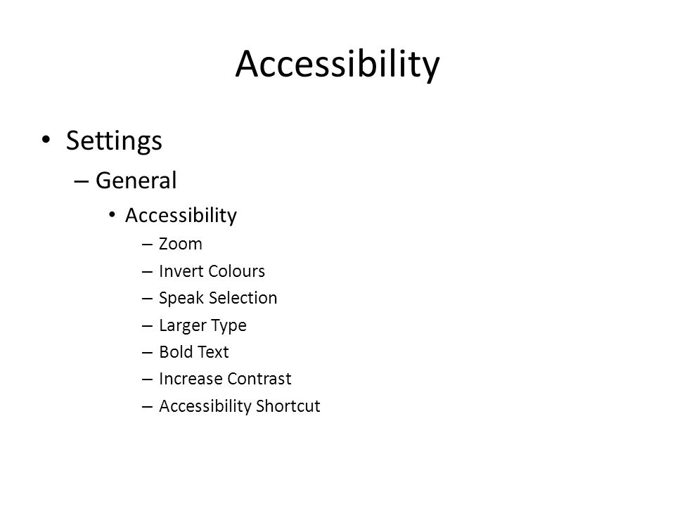 Accessibility Settings – General Accessibility – Zoom – Invert Colours – Speak Selection – Larger Type – Bold Text – Increase Contrast – Accessibility Shortcut