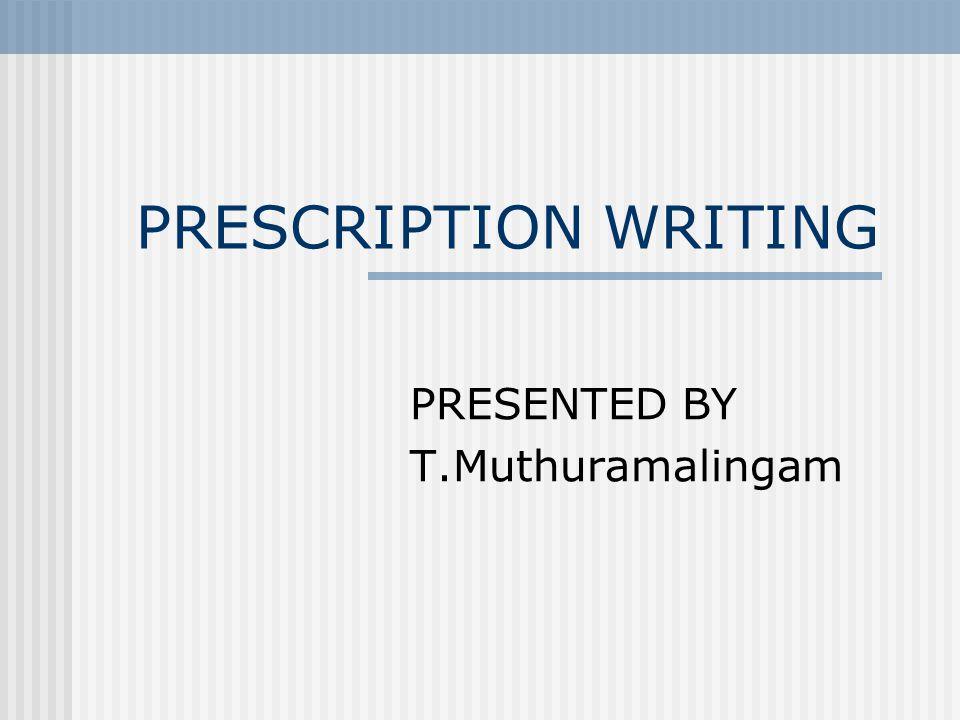 PRESCRIPTION WRITING PRESENTED BY T.Muthuramalingam