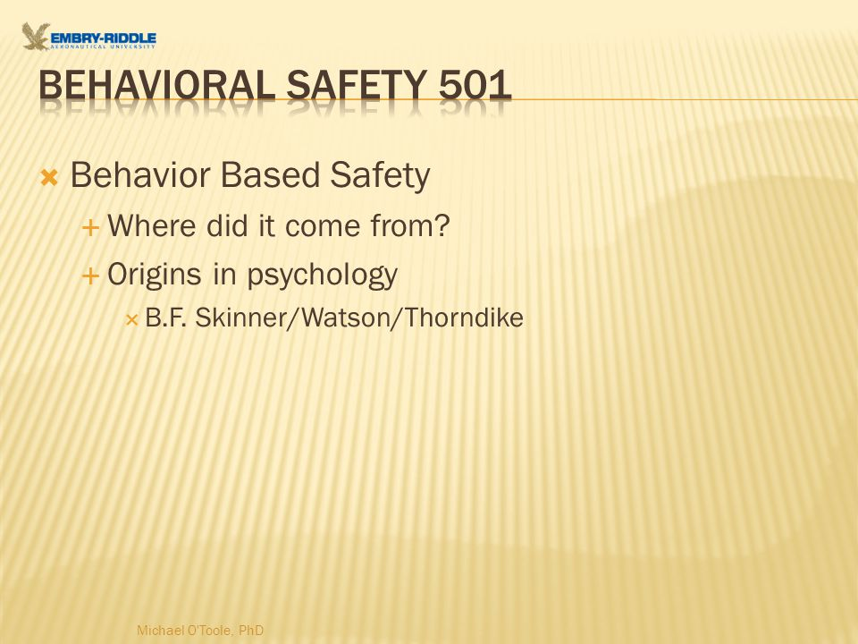  Behavior Based Safety  Where did it come from.  Origins in psychology  B.F.
