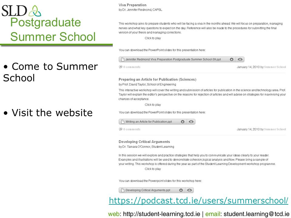 Postgraduate Summer School https://podcast.tcd.ie/users/summerschool / Come to Summer School Visit the website