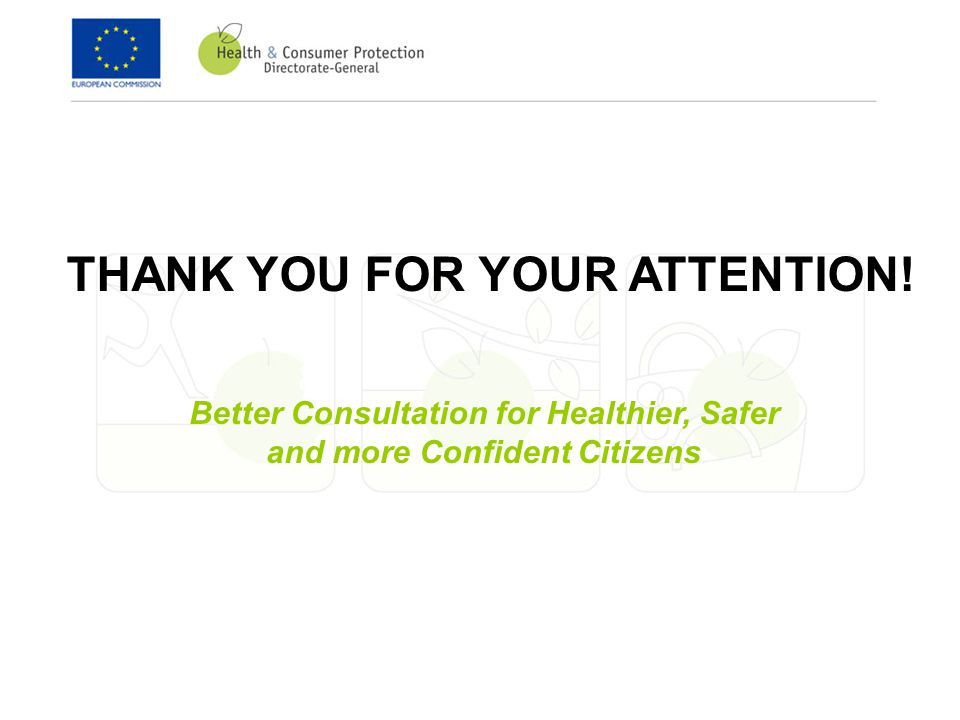 THANK YOU FOR YOUR ATTENTION! Better Consultation for Healthier, Safer and more Confident Citizens