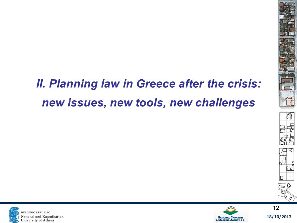 II. Planning law in Greece after the crisis: new issues, new tools, new challenges 18/10/2013 12