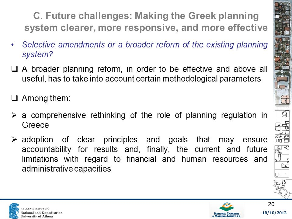C. Future challenges: Making the Greek planning system clearer, more responsive, and more effective Selective amendments or a broader reform of the ex
