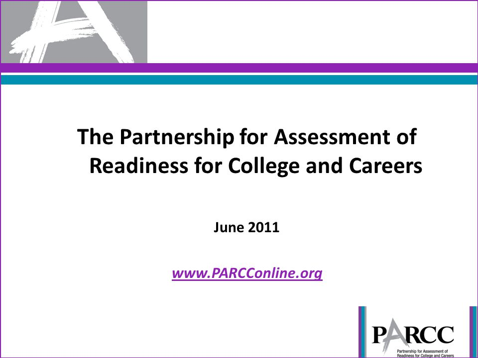 The Partnership for Assessment of Readiness for College and Careers June 2011 www.PARCConline.org