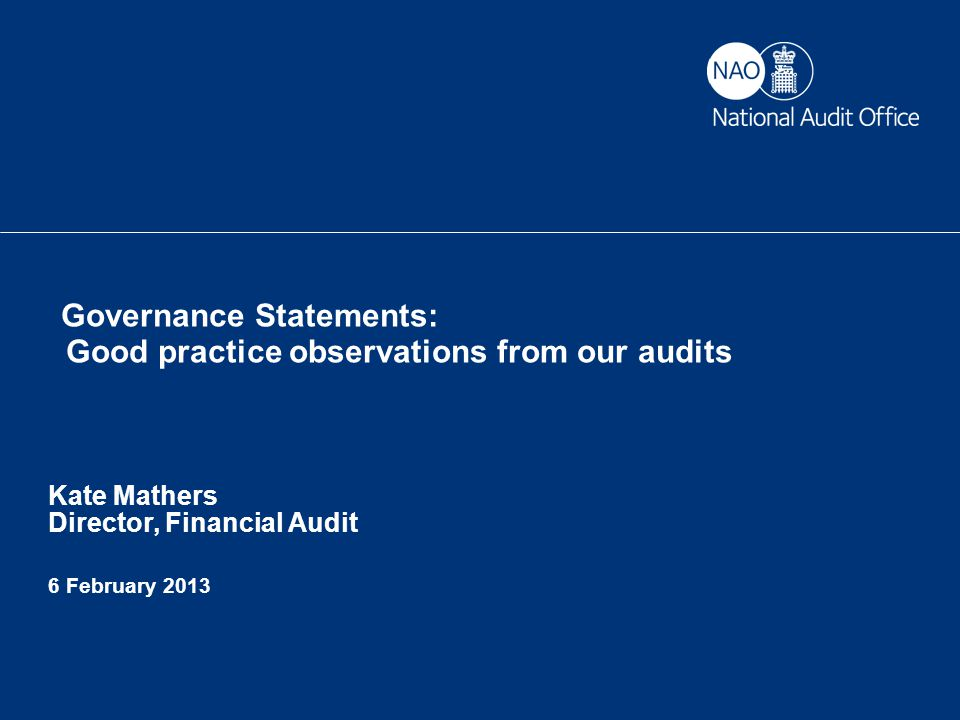 RIG 6 February 2013 Governance Statements: Good practice observations from our audits Kate Mathers Director, Financial Audit 6 February 2013
