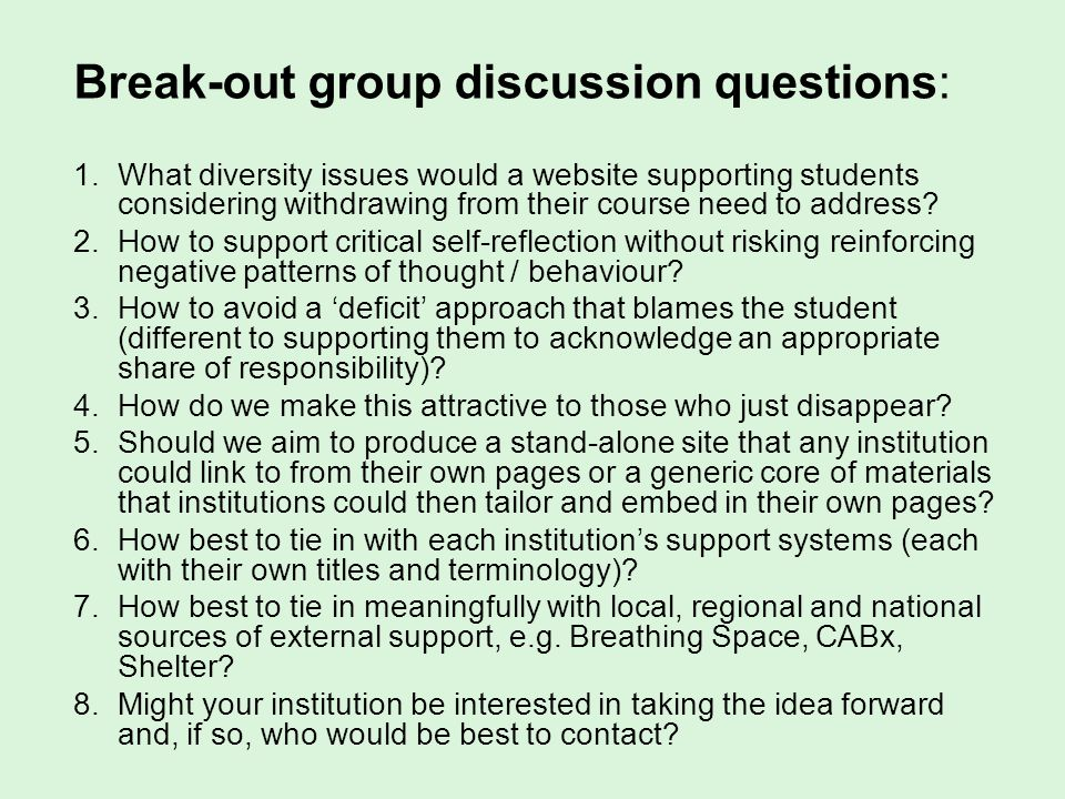 Break-out group discussion questions: 1.What diversity issues would a website supporting students considering withdrawing from their course need to ad