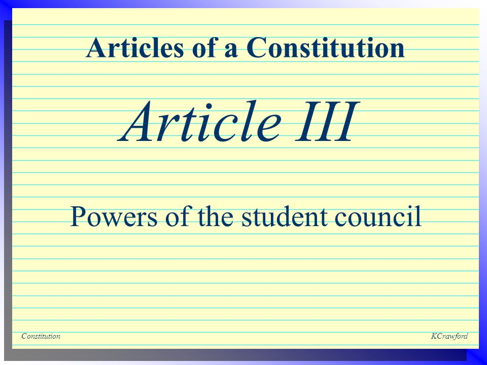 ConstitutionKCrawford Articles of a Constitution Powers of the student council Article III