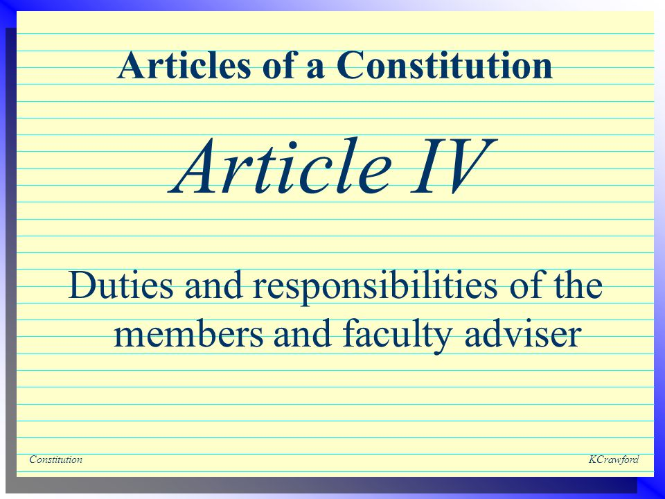 ConstitutionKCrawford Articles of a Constitution Duties and responsibilities of the members and faculty adviser Article IV