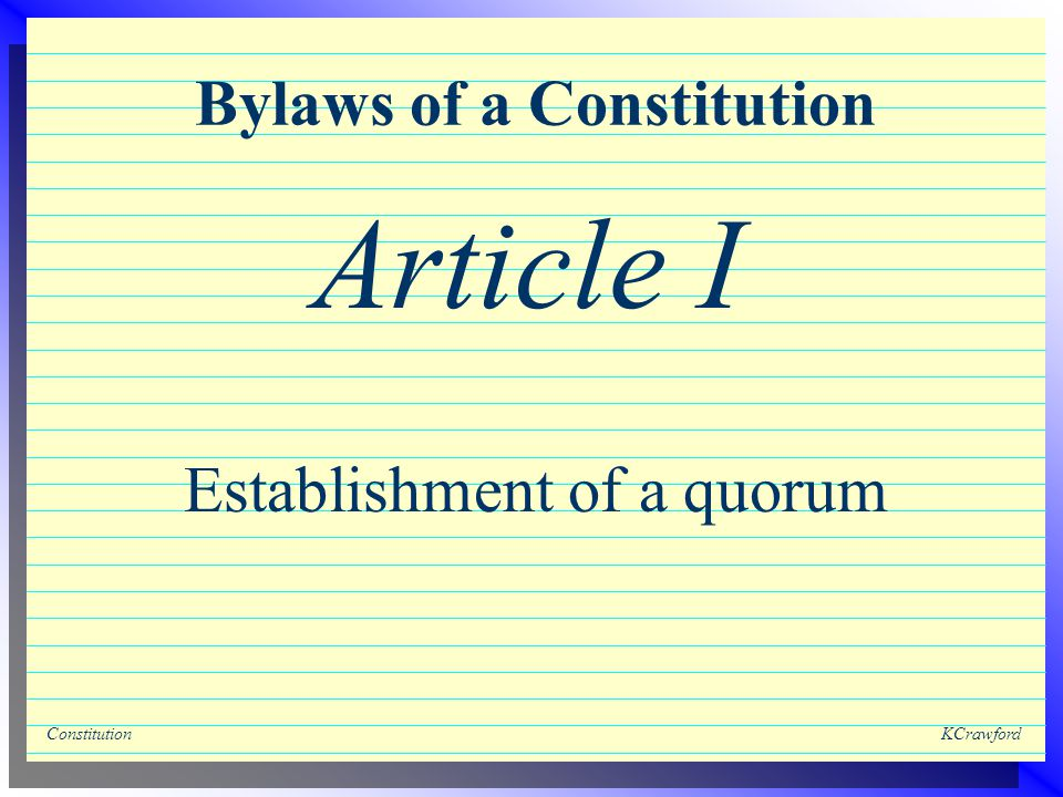 ConstitutionKCrawford Bylaws of a Constitution Establishment of a quorum Article I