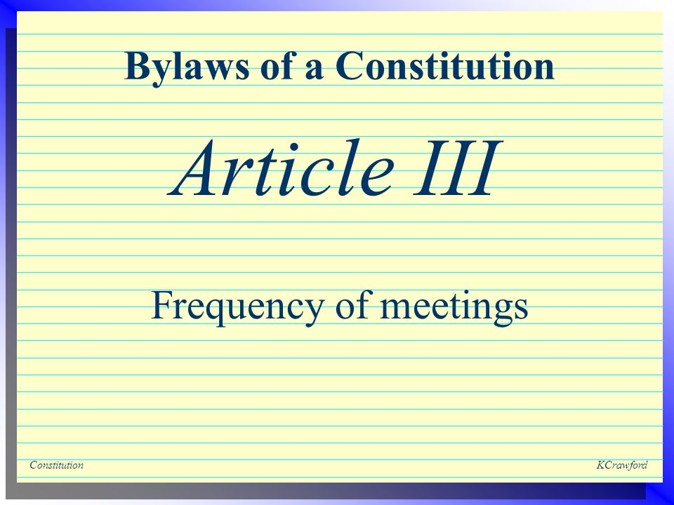 ConstitutionKCrawford Bylaws of a Constitution Frequency of meetings Article III