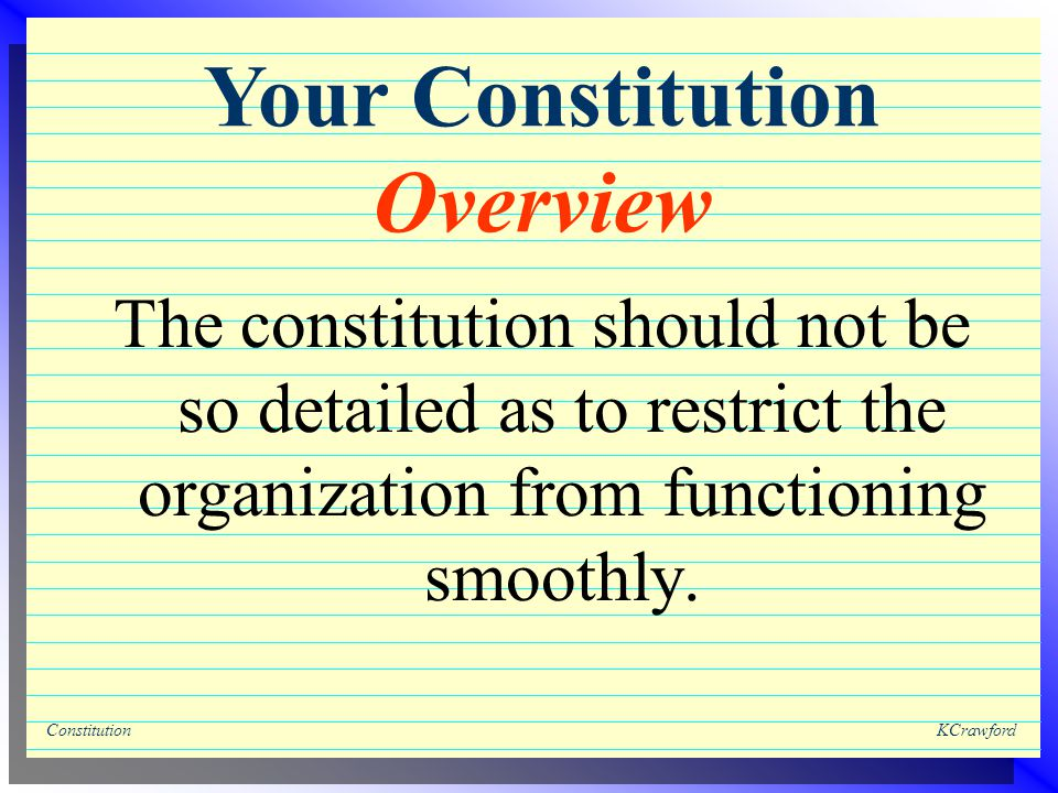 ConstitutionKCrawford The constitution should not be so detailed as to restrict the organization from functioning smoothly.