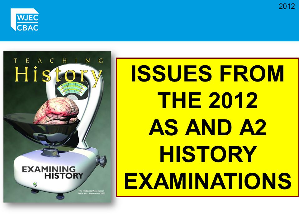2012 ISSUES FROM THE 2012 AS AND A2 HISTORY EXAMINATIONS
