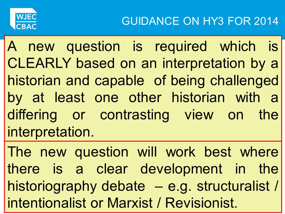 GUIDANCE ON HY3 FOR 2014 A new question is required which is CLEARLY based on an interpretation by a historian and capable of being challenged by at least one other historian with a differing or contrasting view on the interpretation.