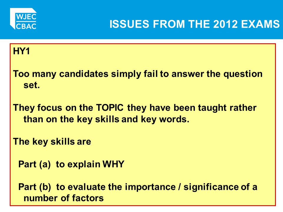 ISSUES FROM THE 2012 EXAMS HY1 Too many candidates simply fail to answer the question set.