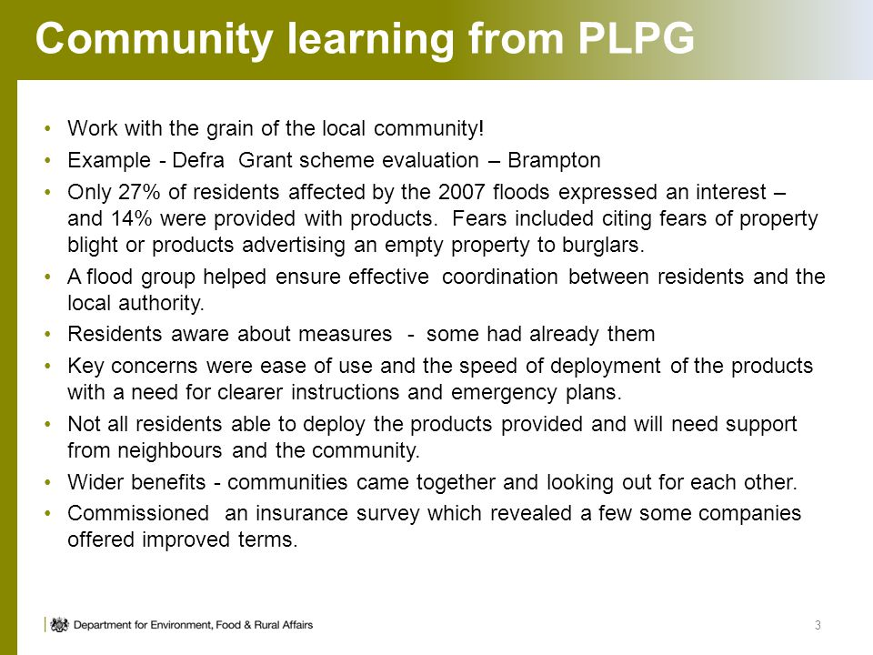 Community learning from PLPG Work with the grain of the local community! Example - Defra Grant scheme evaluation – Brampton Only 27% of residents affe