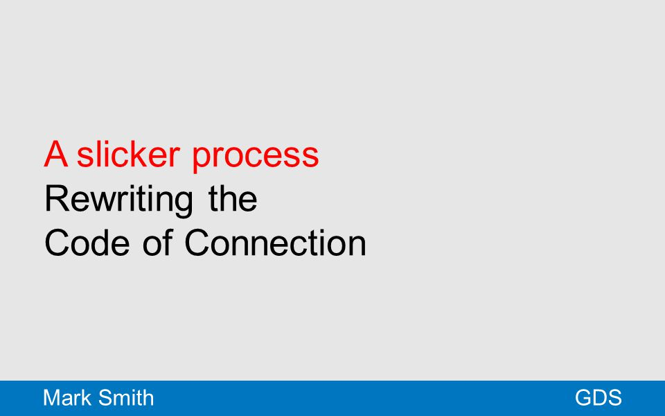 A slicker process Rewriting the Code of Connection GDSMark Smith