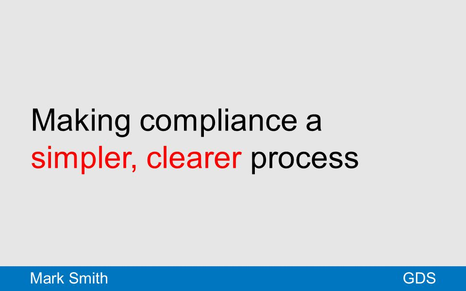 Making compliance a simpler, clearer process GDSMark Smith