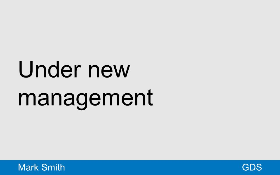 Under new management GDSMark Smith