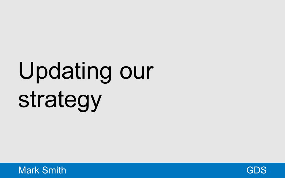 Updating our strategy GDSMark Smith