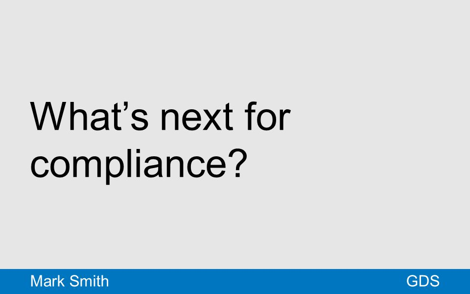 What's next for compliance GDSMark Smith