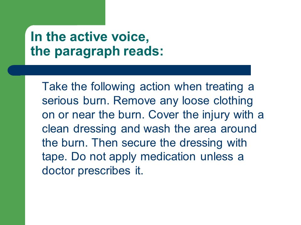 In the active voice, the paragraph reads: Take the following action when treating a serious burn.