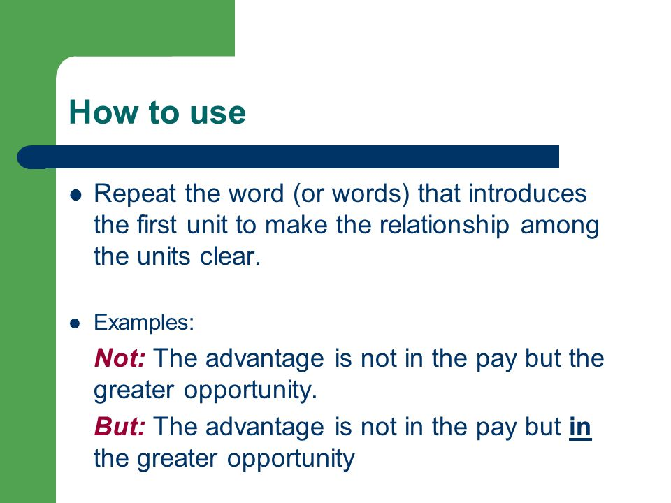 How to use Repeat the word (or words) that introduces the first unit to make the relationship among the units clear.