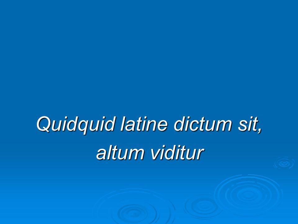 Quidquid latine dictum sit, altum viditur