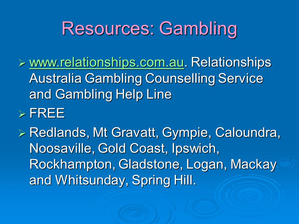 Resources: Gambling  www.relationships.com.au.