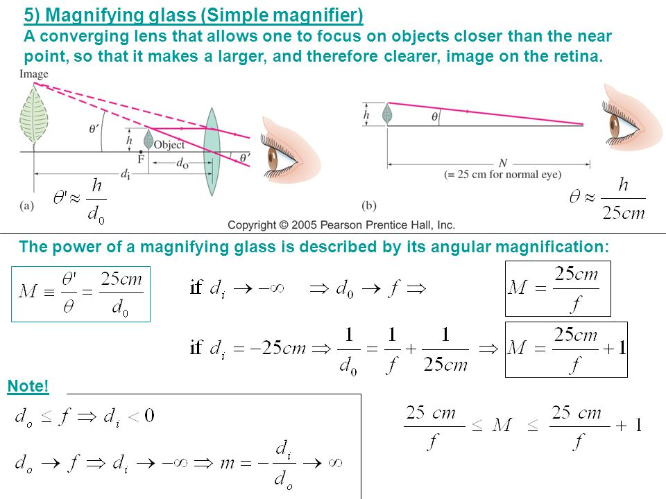 5) Magnifying glass (Simple magnifier) A converging lens that allows one to focus on objects closer than the near point, so that it makes a larger, an