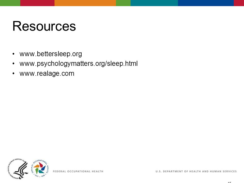 15 06/29/2007 2:30pmeSlide - P4065 - WorkLife4You Resources www.bettersleep.org www.psychologymatters.org/sleep.html www.realage.com