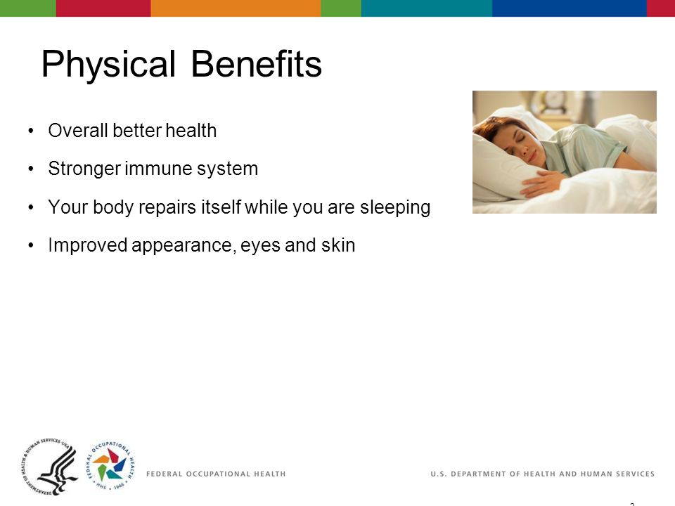 3 06/29/2007 2:30pmeSlide - P4065 - WorkLife4You Physical Benefits Overall better health Stronger immune system Your body repairs itself while you are sleeping Improved appearance, eyes and skin