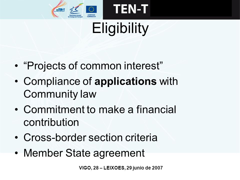 VIGO, 28 – LEIXOES, 29 junio de 2007 Eligibility Projects of common interest Compliance of applications with Community law Commitment to make a financial contribution Cross-border section criteria Member State agreement