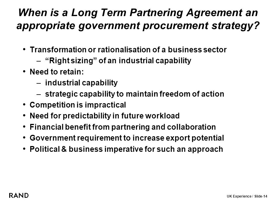UK Experience / Slide-14 When is a Long Term Partnering Agreement an appropriate government procurement strategy.