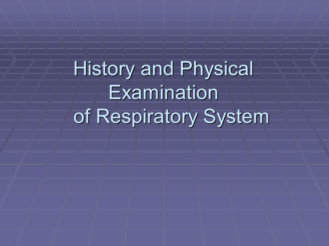 History and Physical Examination of Respiratory System History and Physical Examination of Respiratory System
