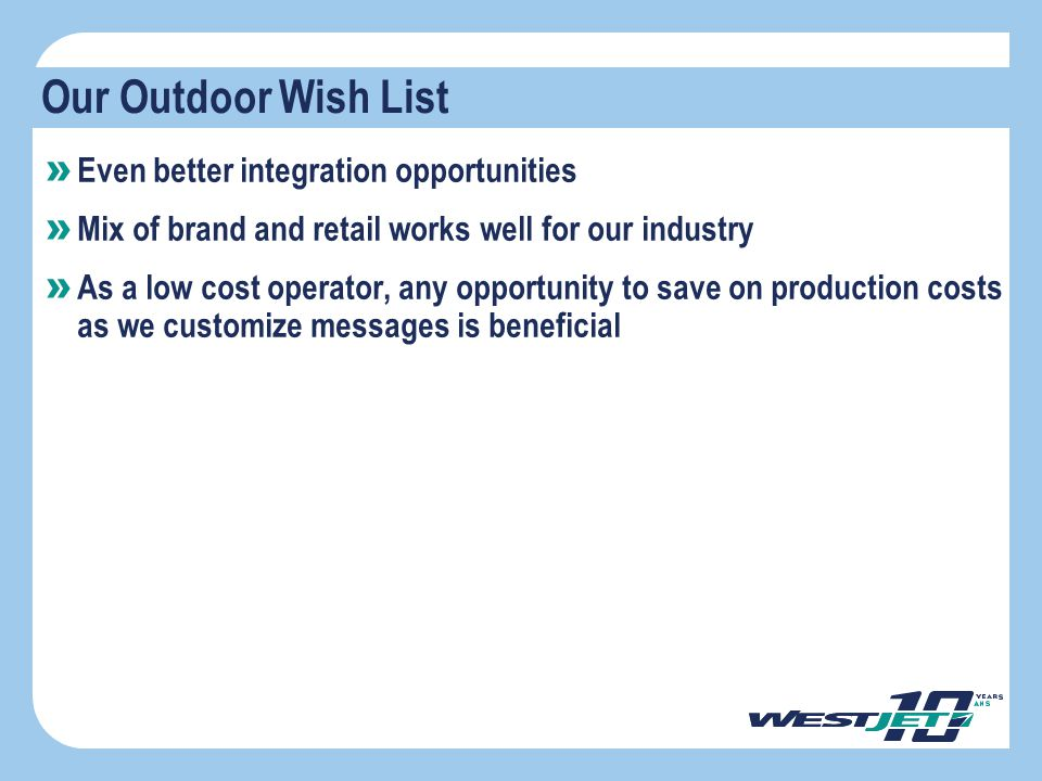 Our Outdoor Wish List » Even better integration opportunities » Mix of brand and retail works well for our industry » As a low cost operator, any oppo
