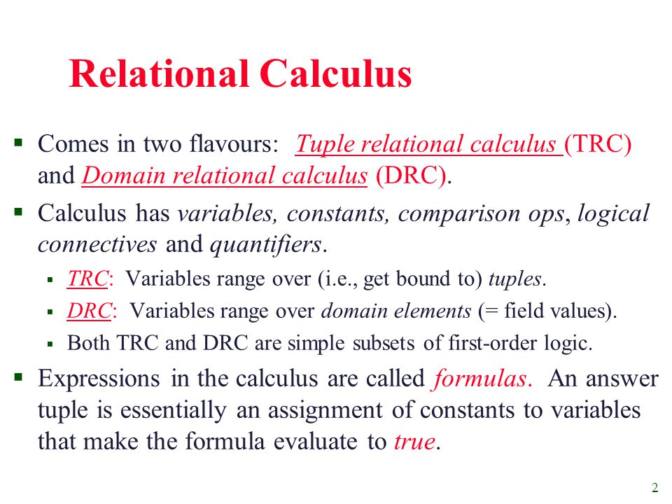 3 Domain Relational Calculus  Query has the form: v Answer includes all tuples that make the formula be true.