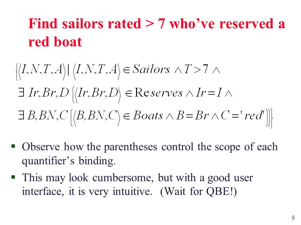 9 Find sailors who've reserved all boats  Find all sailors I such that for each 3-tuple either it is not a tuple in Boats or there is a tuple in Reserves showing that sailor I has reserved it.
