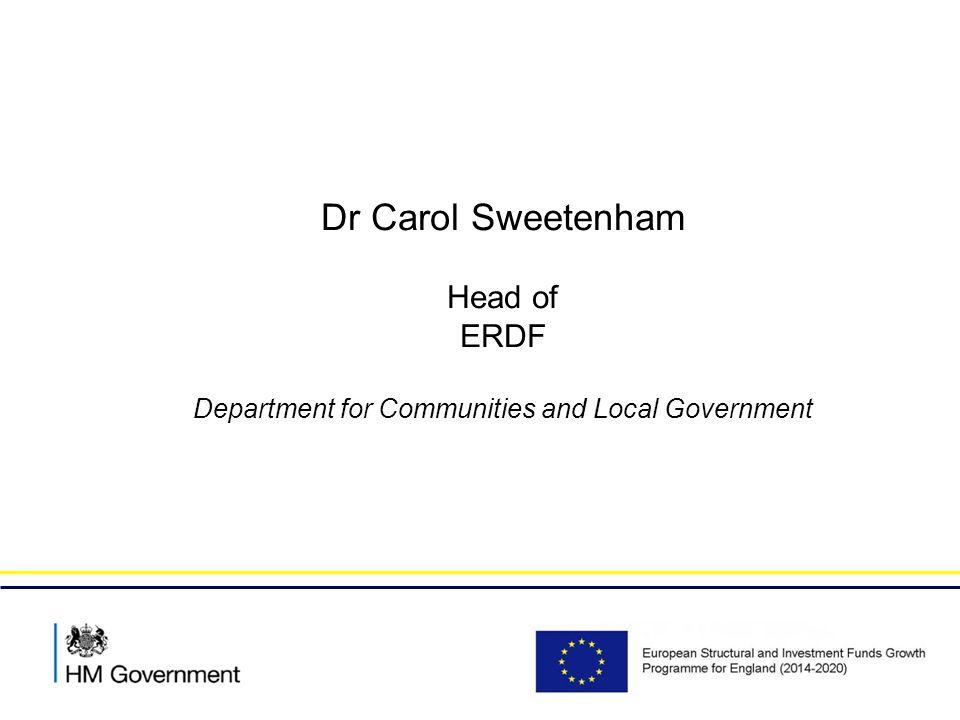 Dr Carol Sweetenham Head of ERDF Department for Communities and Local Government