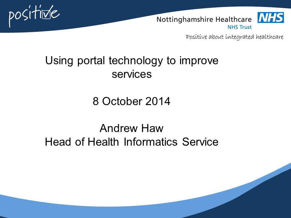 12 Patient based portals  Should: ○save time for both patient and clinician in care delivery / travelling / communicating ○be a choice – standards.