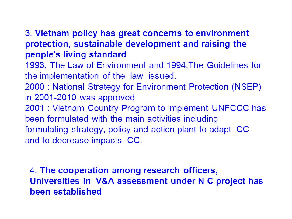 3. Vietnam policy has great concerns to environment protection, sustainable development and raising the people's living standard 1993, The Law of Envi