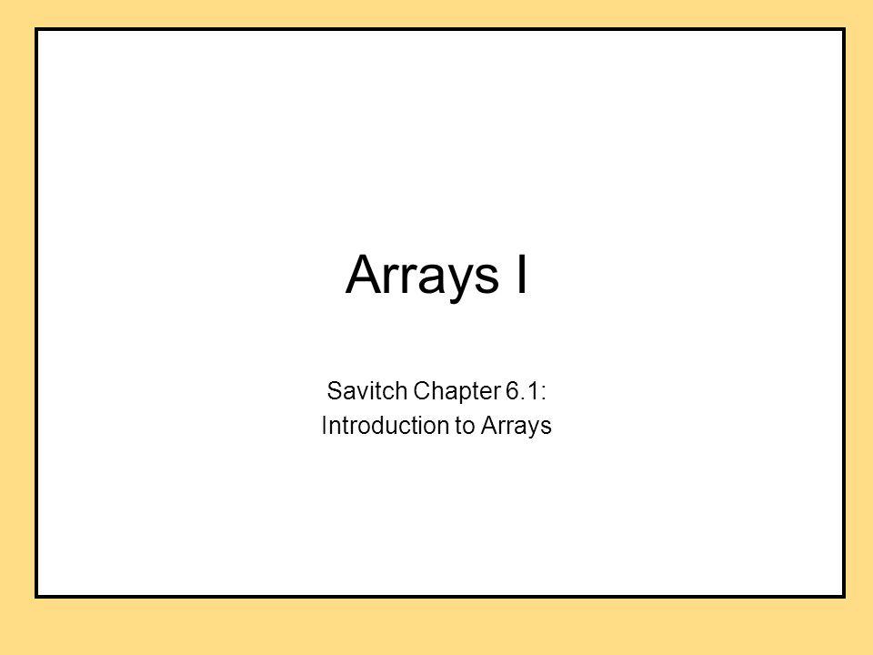 Arrays I Savitch Chapter 6.1: Introduction to Arrays