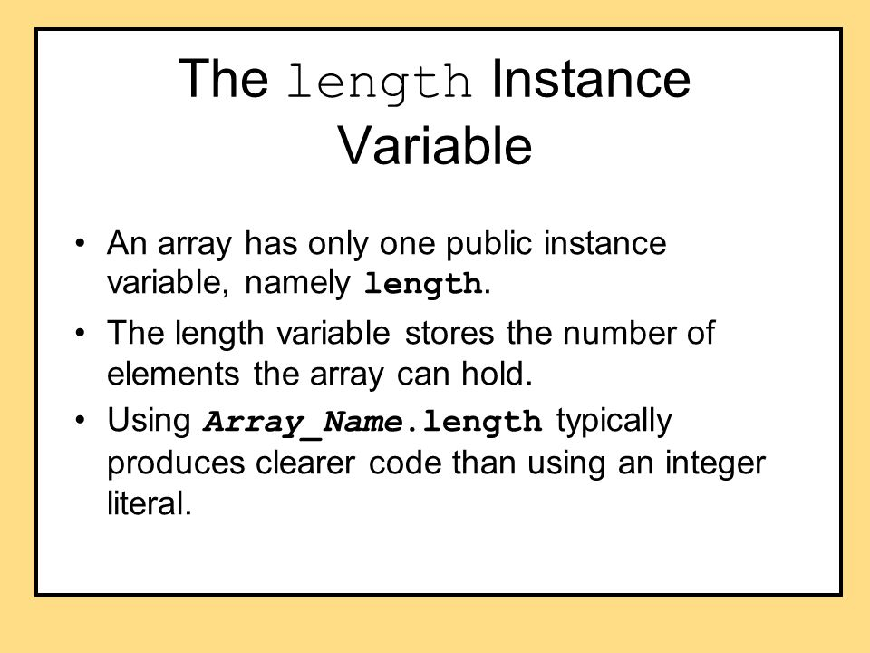 The length Instance Variable An array has only one public instance variable, namely length.
