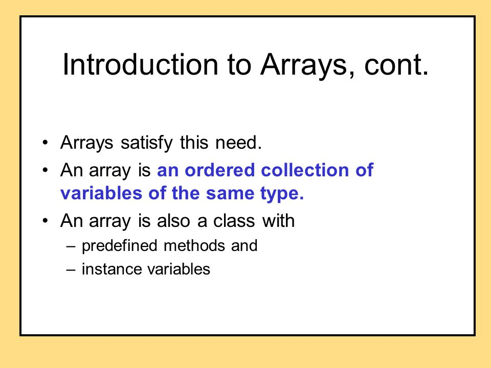 Introduction to Arrays, cont. Arrays satisfy this need.