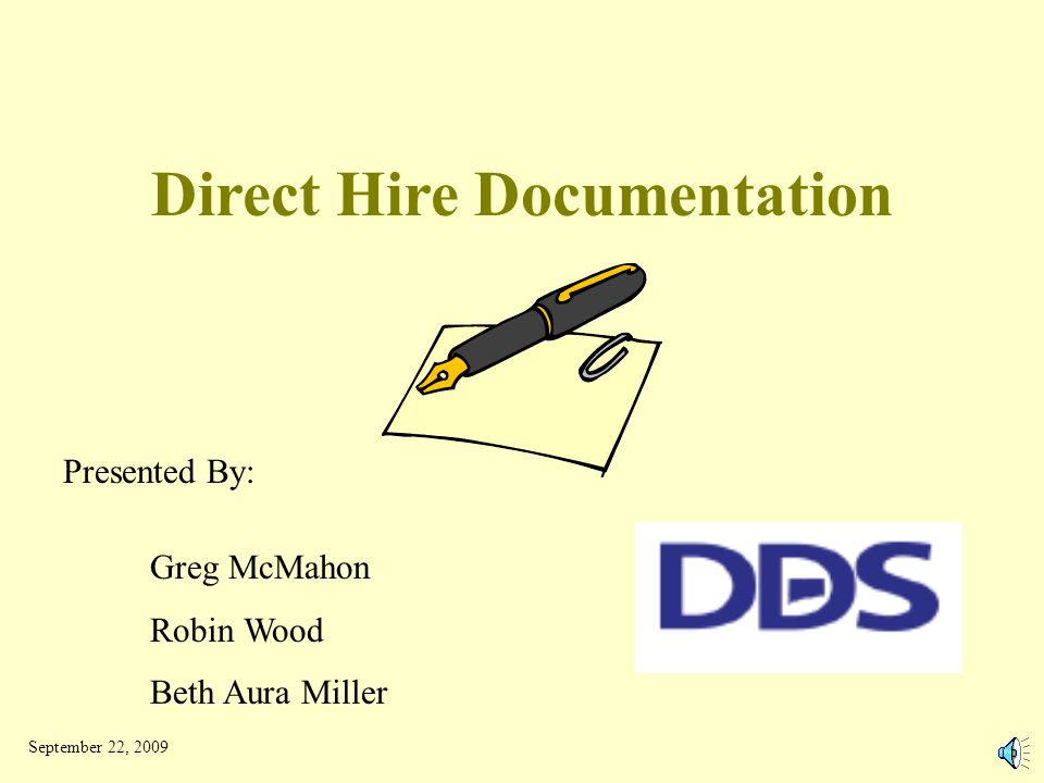 Direct Hire Documentation Presented By: Greg McMahon Robin Wood Beth Aura Miller September 22, 2009