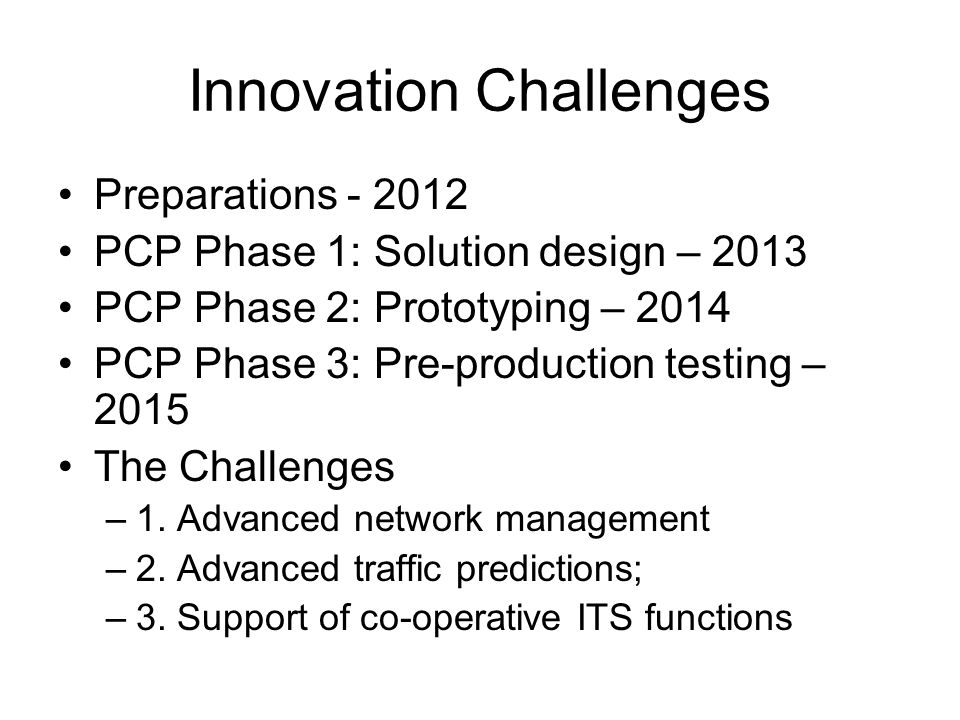 Innovation Challenges Preparations - 2012 PCP Phase 1: Solution design – 2013 PCP Phase 2: Prototyping – 2014 PCP Phase 3: Pre-production testing – 2015 The Challenges –1.